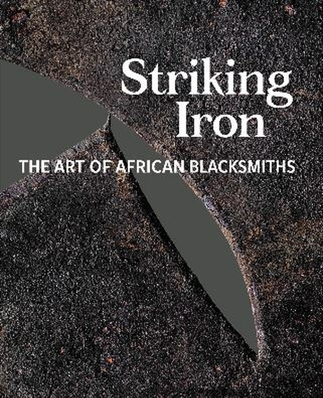 Striking Iron - The Art of the African Blacksmiths